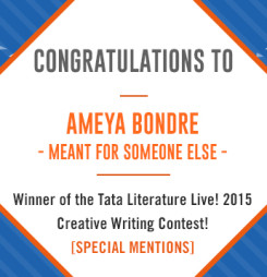 TATA Literature Live! 2015 Creative Writing Contest's Special Mention: Meant For Someone Else by Ameya Bondre