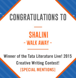 TATA Literature Live! 2015 Creative Writing Contest's Special Mention: Walk Away